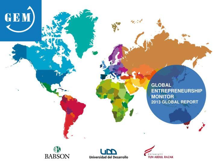 PPT - GLOBAL ENTREPRENEURSHIP MONITOR 2013 GLOBAL REPORT ...
