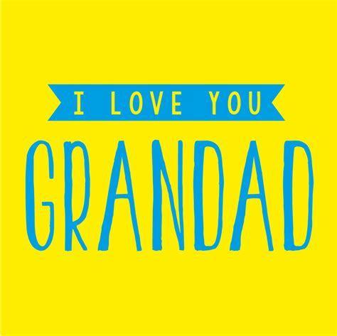 I Love You Grandad   Cards Galore