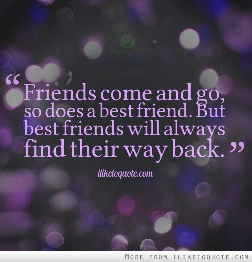 Friends Come And Go So Does A Best Friend But Best Friends Will