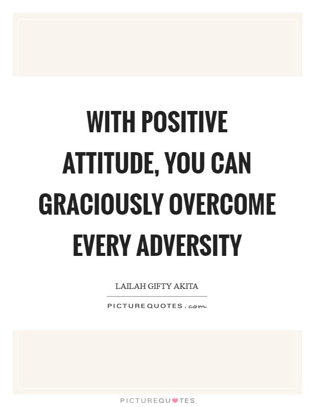 With Positive Attitude You Can Graciously Overcome Every