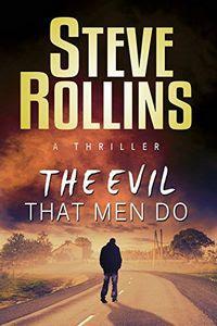 The Evil That Men Do by Steve Rollins
