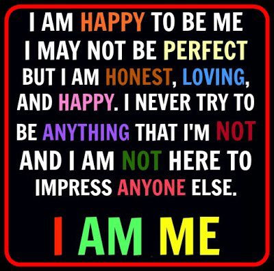 I Am Happy To Be Me I May Not Be Perfect But I Am Honestlovingand