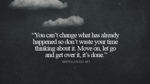 Move On Let Go And Get Over It Its Done Pictures Photos And