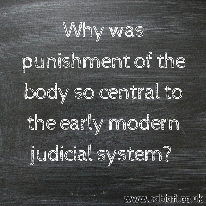 Why was punishment of the body so central to the early modern judicial system?