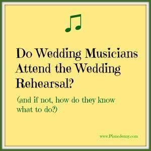 Do Wedding Musicians attend the wedding rehearsal