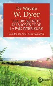 Wayne Dyer - Les dix secrets du succès et de la paix intérieure.