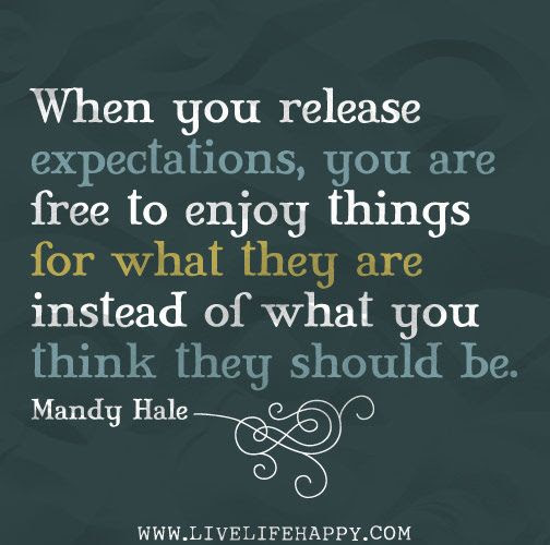 When you release expectations, you are free to enjoy things for what they are instead of what you think they should be. -Mandy Hale by deeplifequotes, via Flickr