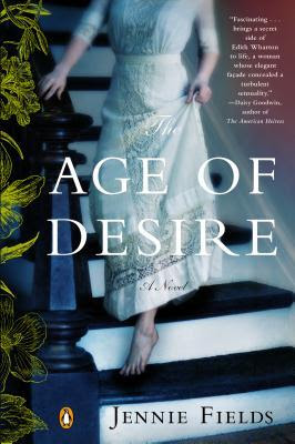 The Age of Desire: A Novel of Edith Wharton
