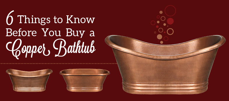 6 Things To Know Before You Buy A Copper Bathtub Kitchen Bath Trends
