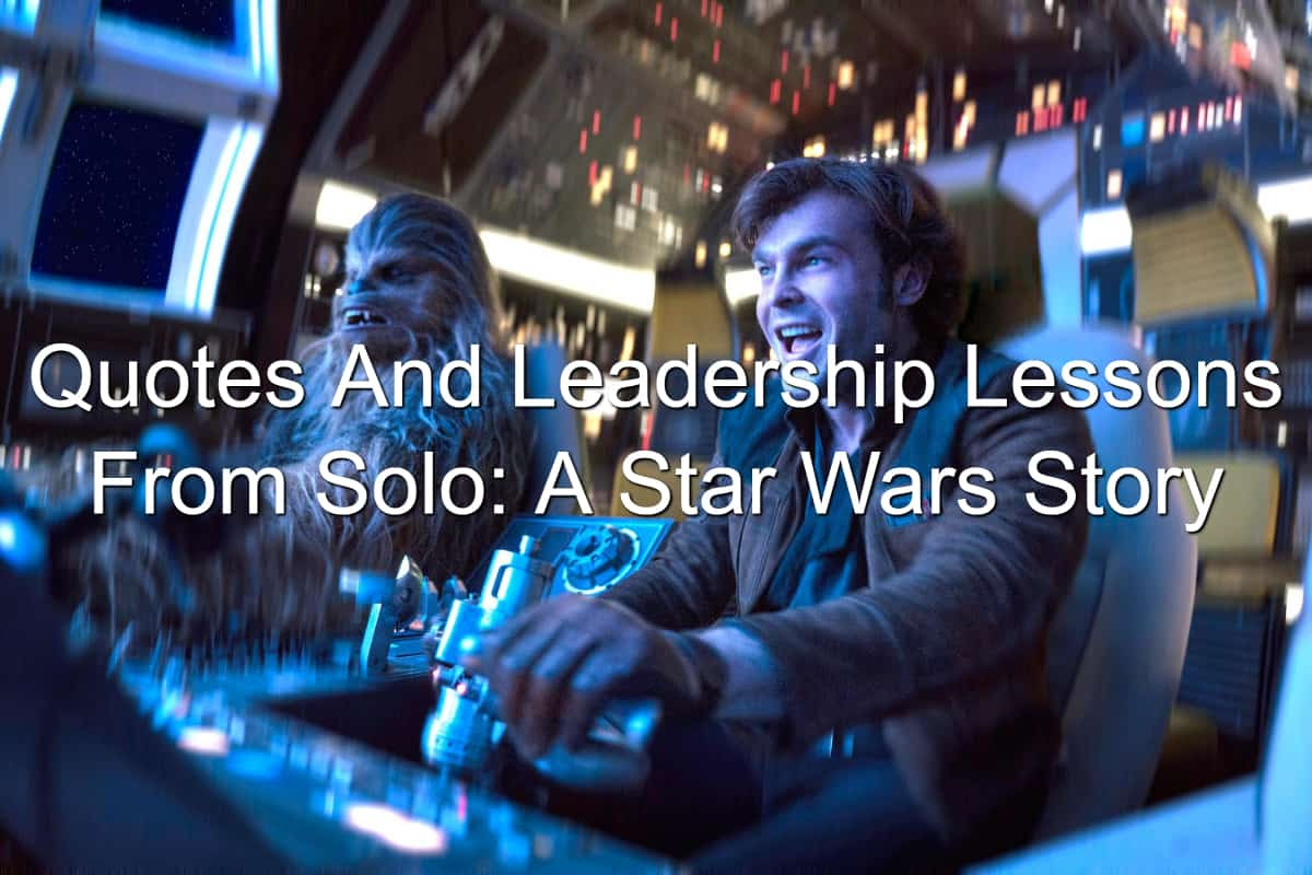 Quotes And Leadership Lessons From Solo A Star Wars Story Joseph