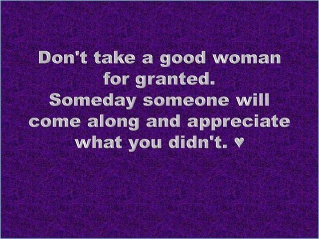 Dont Take A Good Women For Granted Pictures Photos And Images For