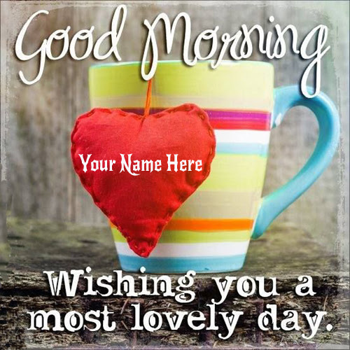 Write Your Name On Good Morning Lovely Day Greetings