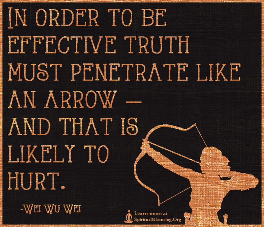 In Order To Be Effective Truth Must Penetrate Like An Arrow And