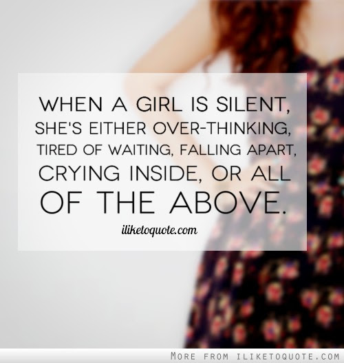 When A Girl Is Silent Shes Either Over Thinking Tired Of Waiting