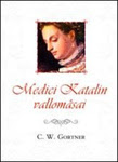 C. W. Gortner: Medici Katalin vallomásai