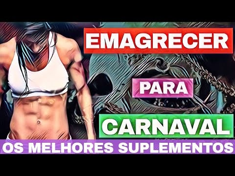 EMAGRECER PARA O CARNAVAL OS 3 MELHORES SUPLEMENTOS PARA QUEIMA DE GORDURA E EMAGRECIMENTO