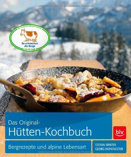 Das Original Hütten Kochbuch Bergrezepte Und Alpine Lebensart Buch