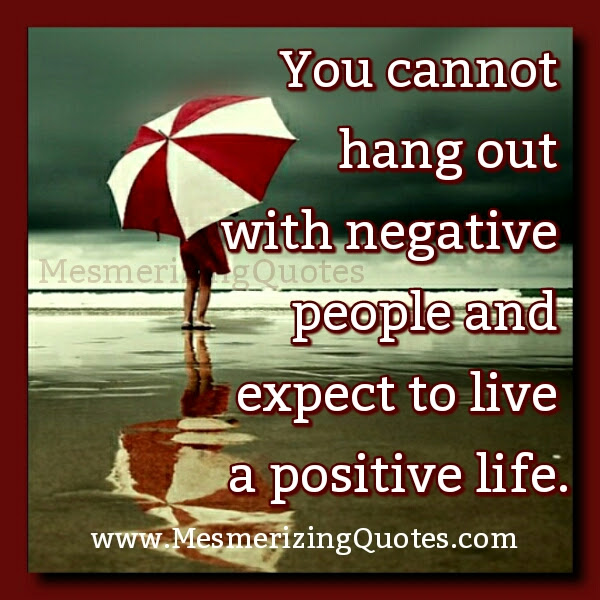 You Cannot Hang Out With Negative People Mesmerizing Quotes