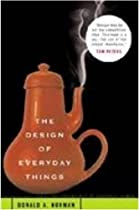 The Design of Everyday Things   The Design of Everyday Things By Donald A. Norman