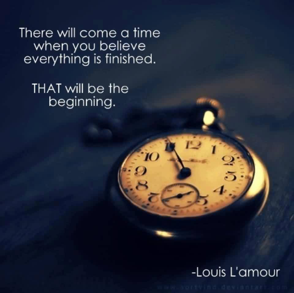 There Will Come A Time When You Believe Everything Is Finished