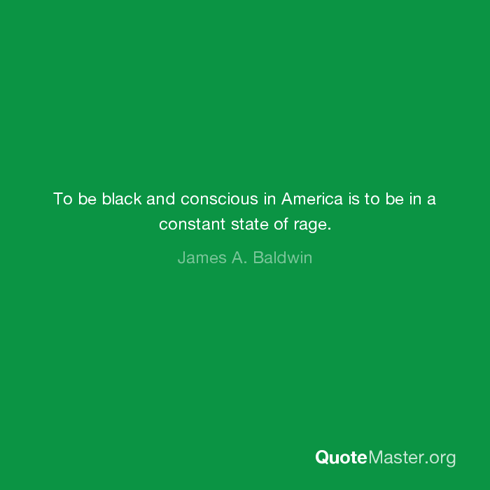 To Be Black And Conscious In America Is To Be In A Constant State Of