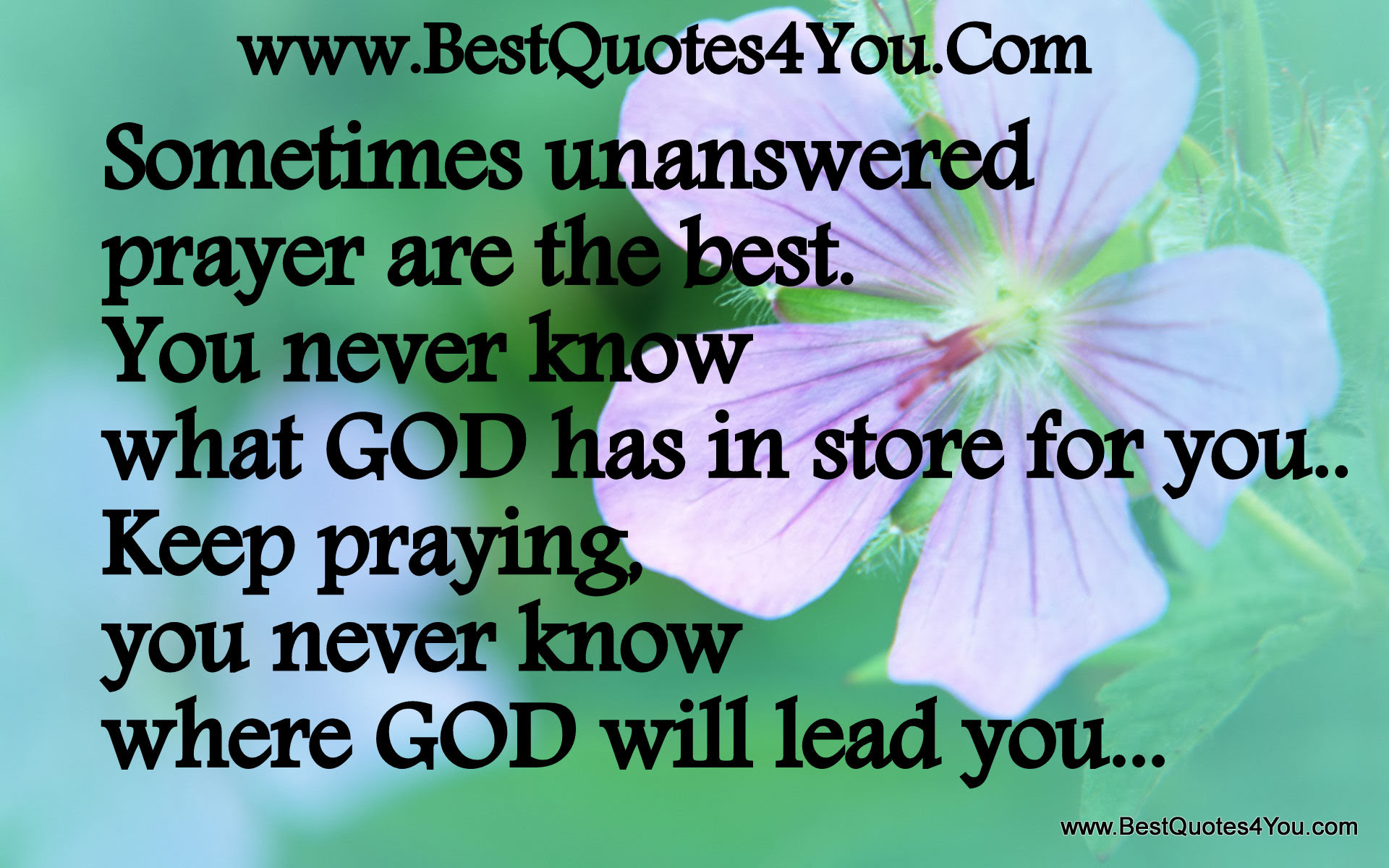 Sometimes Unanswered Prayer Are The Best You Never Know What God