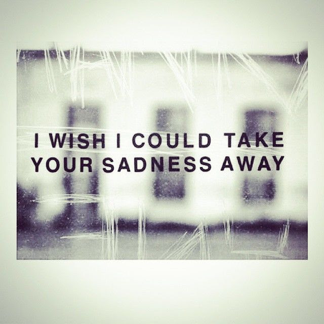 I Wish I Could Take Your Sadness Away Pictures Photos And Images
