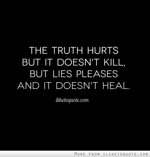 The Truth Hurts But It Doesnt Kill But Lies Pleases And It Doesnt