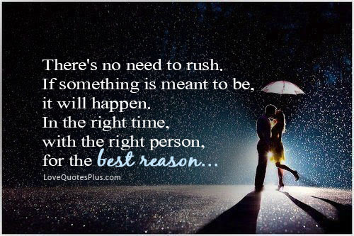 Theres No Need To Rush Quote Picture