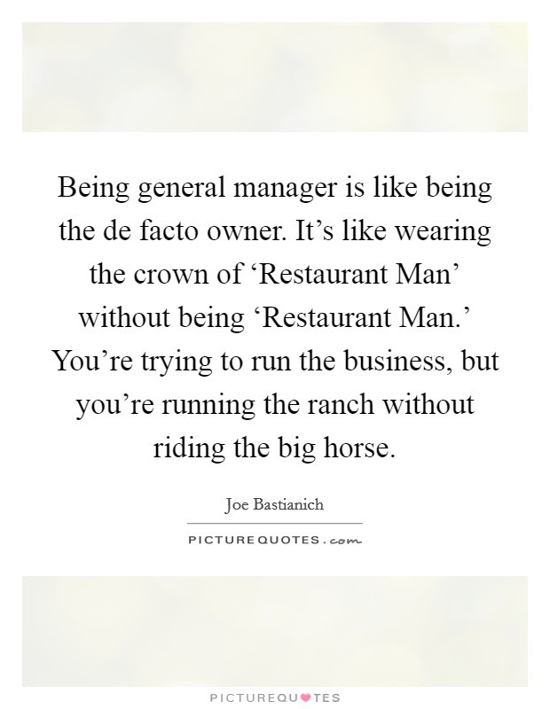 Being General Manager Is Like Being The De Facto Owner Its