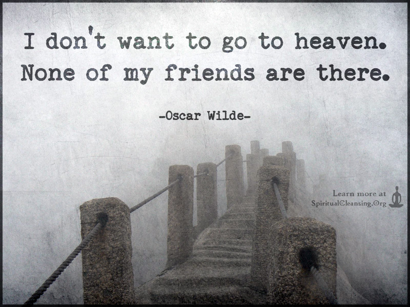 I Dont Want To Go To Heaven None Of My Friends Are There