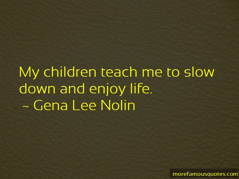 Quotes About Slow Down And Enjoy Life Top 15 Slow Down And Enjoy