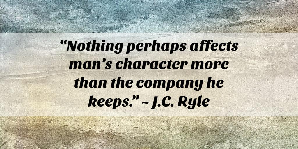 Bad Company Corrupts Good Morals Jc Ryle Quotes