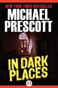 In Dark Places by Michael Prescott