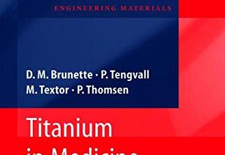 Download: Titanium in Medicine: Material Science, Surface Science, Engineering, Biological Responses and Medical Applications (Engineering Materials) by  PDF