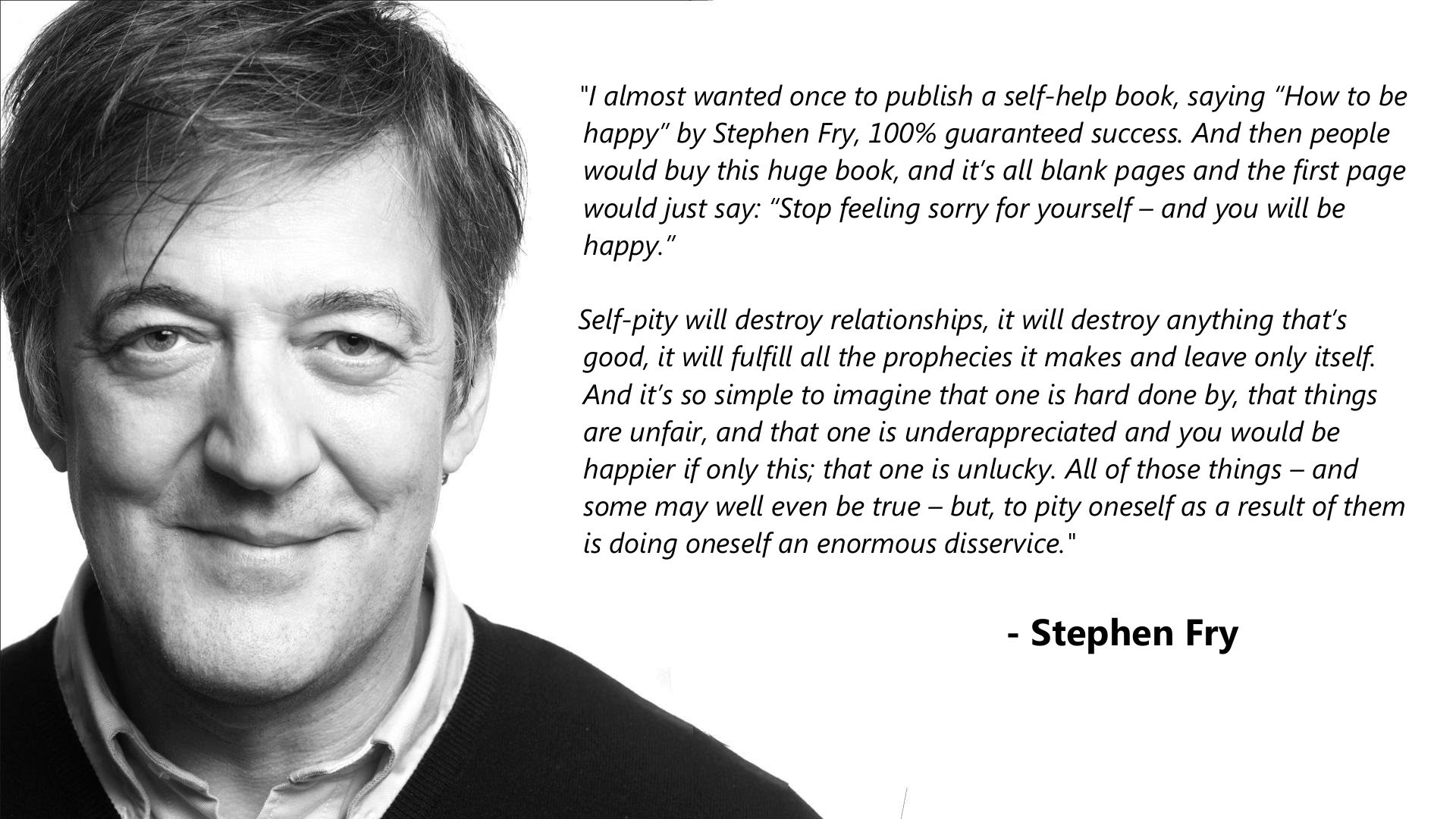 I Almost Wanted Once To Publish A Self Help Book Stephen Fry