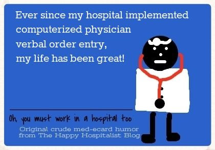 Ever since my hospital implemented computerized physician verbal order entry, my life has been great doctor ecard humor photo.