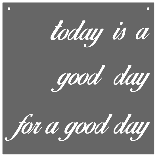 Today Is A Good Day For A Good Day Sign Magpie Market House