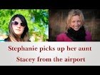 Stephanie picks up her aunt Stacey from the airport