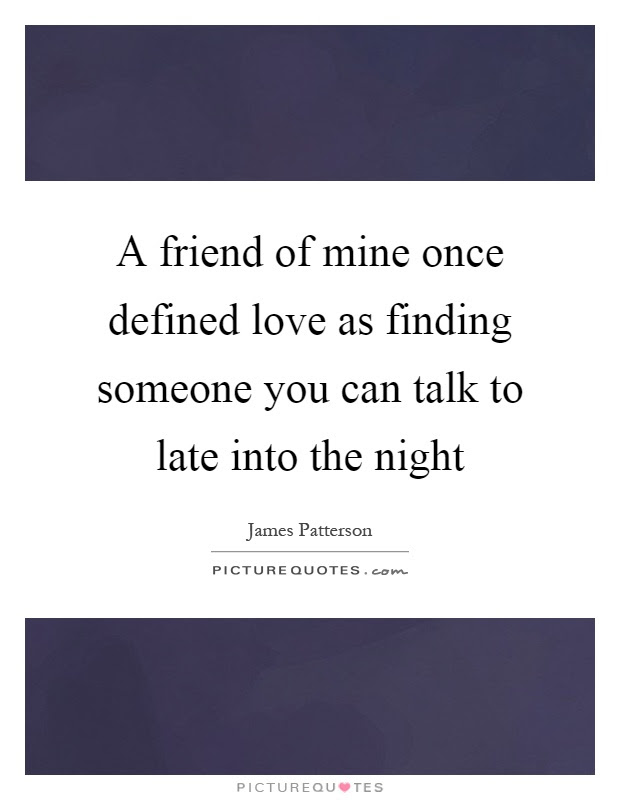 A Friend Of Mine Once Defined Love As Finding Someone You Can