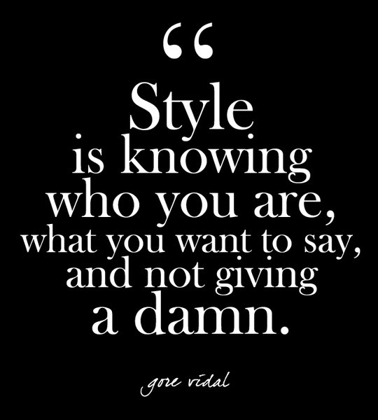 Style Is Knowing Who You Are What You Want To Say And Not Giving A