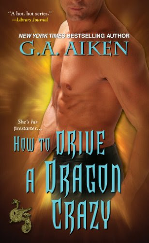 How to Drive a Dragon Crazy (Dragon Kin) by G.A. Aiken