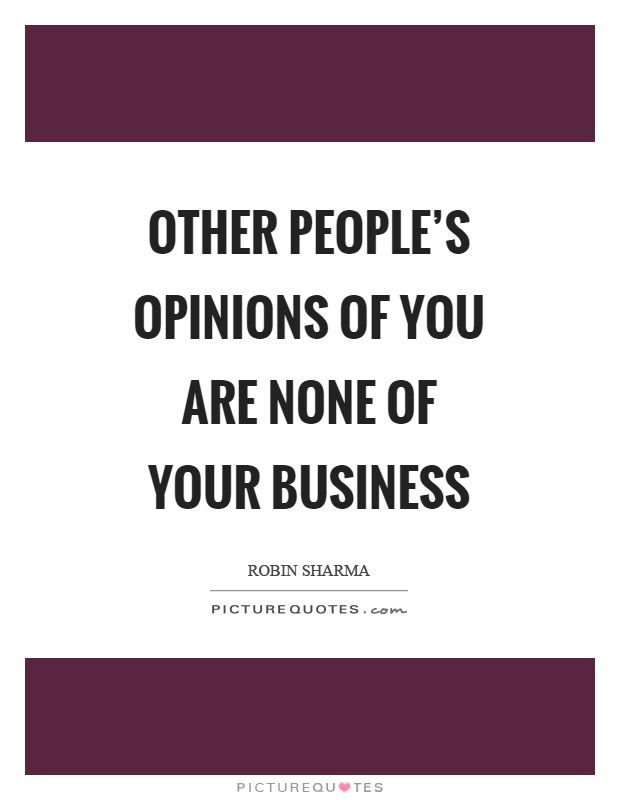 Other Peoples Opinions Of You Are None Of Your Business Picture