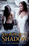 Sacrificed in Shadow (The Ascension Series, #1)
