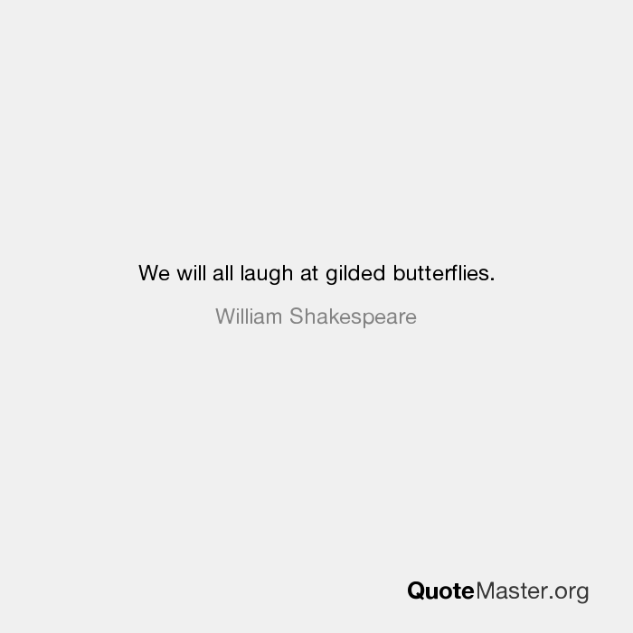 We Will All Laugh At Gilded Butterflies William Shakespeare