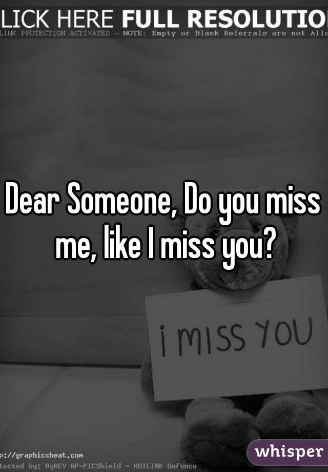 Dear Someone Do You Miss Me Like I Miss You