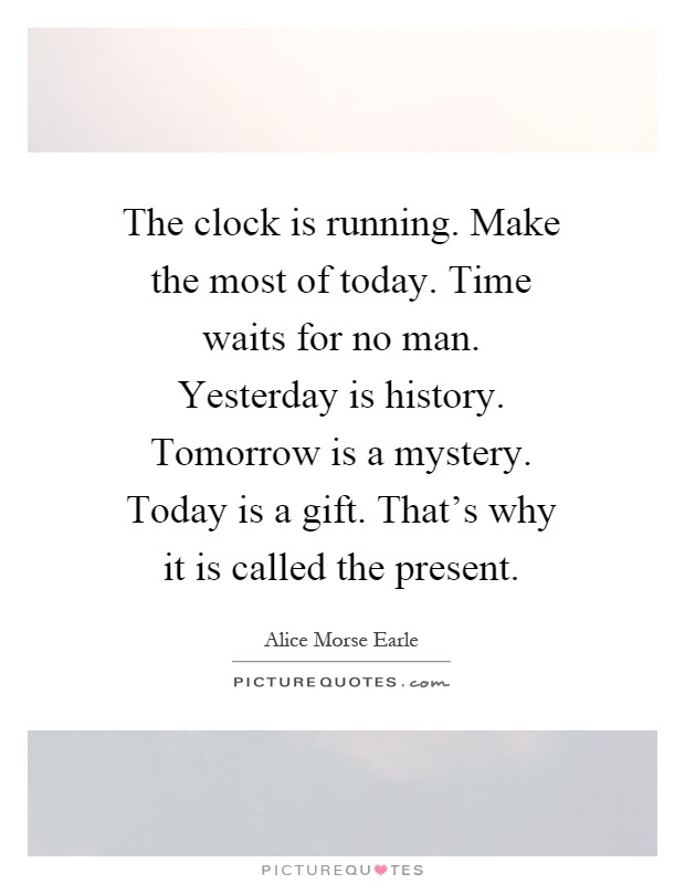 The Clock Is Running Make The Most Of Today Time Waits For No