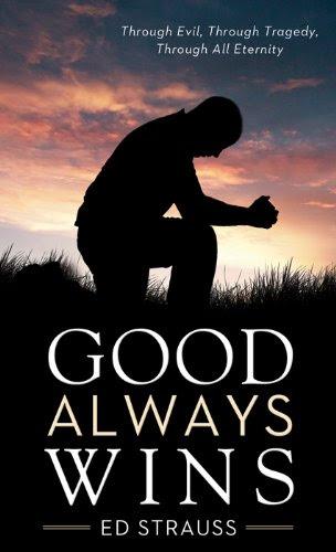 Good Always Wins: Through Tragedy, Through Evil, Through All Eternity