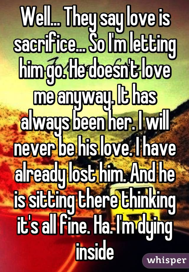 Well They Say Love Is Sacrifice So Im Letting Him Go He