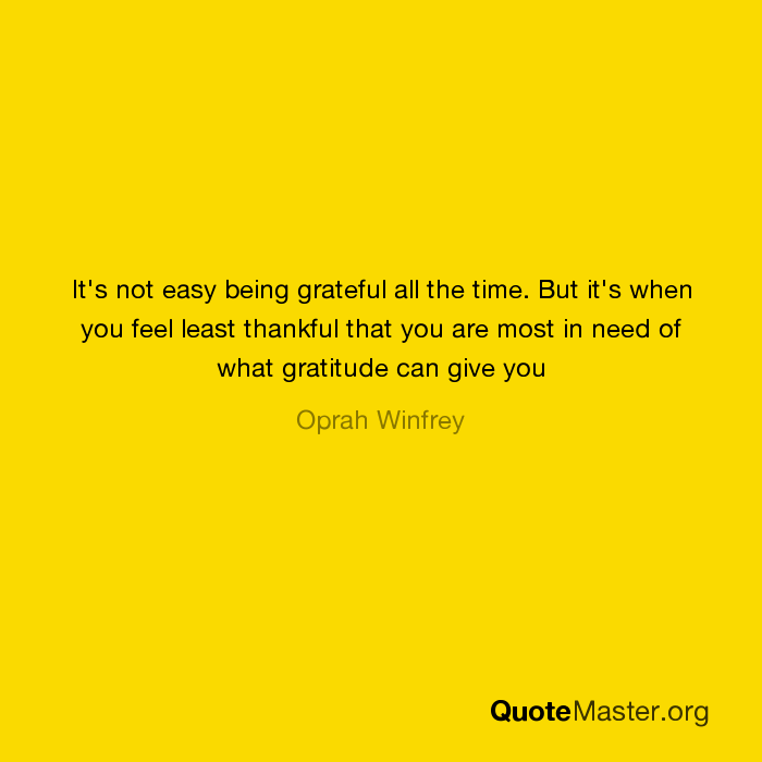 Its Not Easy Being Grateful All The Time But Its When You Feel